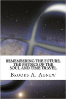 5 - Remembering the Future - The Physics of the Soul and Time Travel