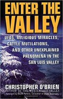 4 - Enter the Valley - UFOs, Religious Miracles, Cattle Mutilations, and Other Unexplained Phenomena in the San Luis Valley.jpg