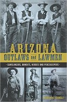 2 - Arizona Outlaws and Lawmen - Gunslingers, Bandits, Heroes and Peacekeepers.jpg