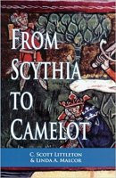 2 - From Scythia to Camelot - A Radical Reassessment of the Legends of King Arthur, the Knights of the Round Table, and the Holy Grail