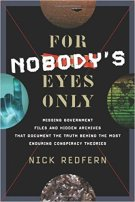 23 - For Nobody's Eyes Only - Missing Government Files and Hidden Archives That Document the Truth Behind the Most Enduring Conspiracy Theories