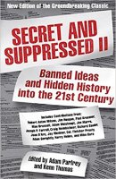 8 - Secret and Suppressed II - Banned Ideas and Hidden History into the 21st Century.jpg