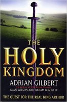 4 - The Holy Kingdom -The Quest for the Real King Arthur