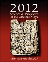 01 - 2012 Science and Prophecy of the Ancient Maya