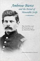 Ambrose Bierce and the Period of Honorable Strife - The Civil War and the Emergence of an American Writer.jpg