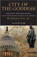 City of the Goddess - Freemasons, the Sacred Feminine, and the Secret Beneath the Seat of Power in Washington, DC