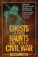 Ghosts and Haunts of the Civil War - Authentic Accounts of the Strange and Unexplained.jpg