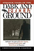 Strange Tales of the Dark and Bloody Ground - Authentic Accounts of Restless Spirits, Haunted Honky Tonks, and Eerie Events in Tennessee.jpg