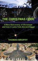 The Christmas Code - A New Astronomy of Christmas and how it came from Ancient Egypt
