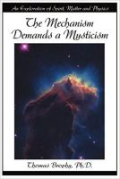 The Mechanism Demands a Mysticism - An Exploration of Spirit, Matter and Physics.jpg