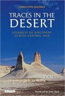 Traces in the Desert - Journeys of Discovery Across Central Asia