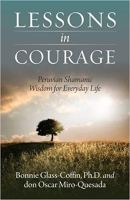 Lessons in Courage - Peruvian Shamanic Wisdom for Everyday Life.jpg