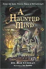 A Haunted Mind - Inside the Dark, Twisted World of H.P. Lovecraft.jpg