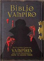 Biblio Vampiro - An Essential Guide to Vampires and, More Importantly, How to Avoid Them.jpg