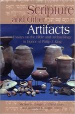 Scripture and Other Artifacts - Essays on the Bible and Archaeology in Honor of Philip J. King.jpg