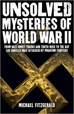 Unsolved Mysteries of World War II - From the Nazi Ghost Train and 'Tokyo Rose' to the day Los Angeles was attacked by Phantom Fighters.jpg